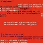 Which Comes First, Happiness or Success?
